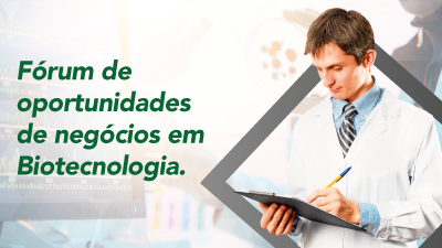 Fórum de oportunidades de negócios em biotecnologia